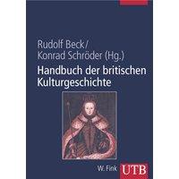 Handbuch der britischen Kulturgeschichte: Daten, Fakten, Hintergründe von der römischen Eroberung bis heute (Uni-Taschenbücher L)