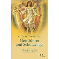 Geistführer und Schutzengel: Verbinde Dich mit Deinen unsichtbaren Helfern - Richard Webster