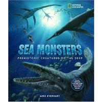 Sea Monsters: Prehistoric Creatures of the Deep - Michael Everhart