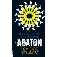 Abaton (Band 1). Vom Ende der Angst - Christian Jeltsch