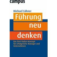 Führung neu denken: Das Drei-Stufen-Konzept für erfolgreiche Manager und Unternehmen - Michael Löhner