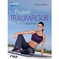 Projekt Traumfigur: Das Step-by-step-Konzept - Johanna Fellner