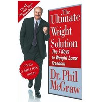 The Ultimate Weight Solution: The 7 Keys to Weight Loss Freedom - Dr. Phil McGraw