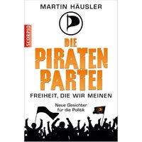 Die Piratenpartei - Freiheit, die wir meinen - Neue Gesichter für die Politik - Martin Häusler