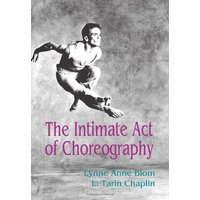 The Intimate Act of Choreography - Lynne Anne Blom
