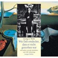 Wie Dalí entdeckte, dass er nicht gestorben war. Und andere surreale Anekdoten zum 100. Geburtstag. - Georg A. Weth