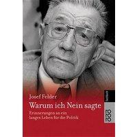 Warum ich Nein sagte. Erinnerungen an ein langes Leben für die Politik. - Josef Felder