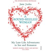 The Round-Heeled Woman. My Late-Life Adventures in Sex and Romance.: My Late-life Adventures in Sex and Romance (Vintage) - Jane Juska
