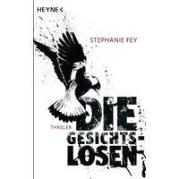 Die Gesichtslosen: Thriller - Stephanie Fey