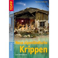 Neue alpenländische Krippen zum Selberbauen - Karl-Heinz Reicheneder
