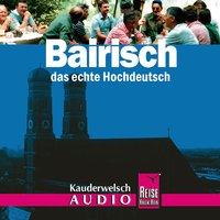 Bairisch, das echte Hochdeutsch. Wort für Wort. Kauderwelsch. Audio-CD - Richard Kölbl