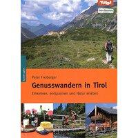 Genusswandern in Tirol: Einkehren, entspannen und Natur erleben - Peter Freiberger