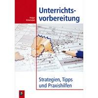 Unterrichtsvorbereitung: Strategien, Tipps und Praxishilfen - Holger Mittelstädt