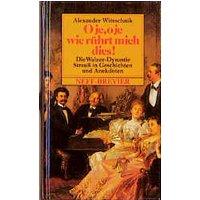 O je, o je, wie rührt mich dies!. Die Walzer-Dynastie Strauss in Geschichten und Anekdoten - Alexander Witeschnik