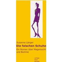 Die falschen Schuhe: Ein Roman über Magersucht und Bulimie - Susanna Länger