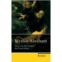 Mythos Abraham: Texte von der Genesis bis Franz Kafka