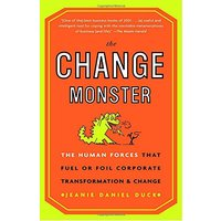 The Change Monster: The Human Forces that Fuel or Foil Corporate Transformation and Change - Jeanie Daniel Duck