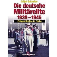 Die deutsche Militärelite 1939 - 1945: Zeitgeschichte in Farbe - Fritjof Schaulen