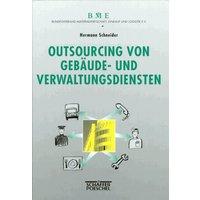 Outsourcing von Gebäude- und Verwaltungsdiensten. Unternehmenspolitik - Projektmanagement - Vertragsarbeit - Hermann Schneider