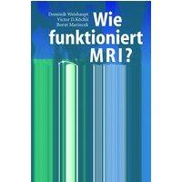 Wie funktioniert MRI?: Eine Einführung in Physik und Funktionsweise der Magnetresonanzbildgebung - Dominik Weishaupt