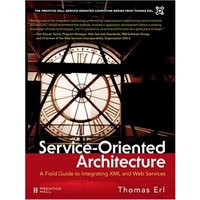 Service-oriented Architecture. A Field Guide to Integrating XML and Web Services (Prentice Hall Service-Oriented Computing Series from Thomas Erl) - Thomas Erl