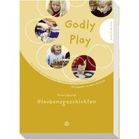 Godly play. Das Konzept zum spielerischen Entdecken von Bibel und Glauben: Godly Play 02: Glaubensgeschichten. Das Konzept zum spielerischen Entdecken ... Einführung in Theorie und Praxis: BD 2 - Jerome W. Berryman