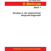 D-Methode Band 1: Einstieg in die elektronische Akupunkt-Diagnostik - Hans Otfried Dittmer