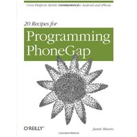 20 Recipes for Programming PhoneGap: Cross-Platform Mobile Development for Android and iPhone - Jamie Munro