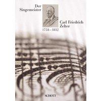 Der Singemeister Carl Friedrich Zelter 1758 - 1832