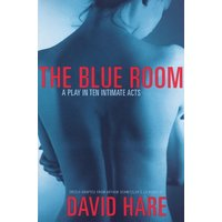 The Blue Room: A Play in Ten Intimate Acts: Freely Adapted from Arthur Schnitzler's La Ronde - David Hare