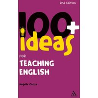 100+ Ideas for Teaching English (Continuum One Hundreds) - Angella Cooze