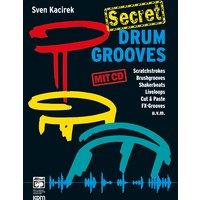 Secret Drum Grooves: Innovative Grooves und Techniken für fortgeschrittene Drummer! Scratchstrokes, Brushgrooves, Shakerbeats, Liveloops, Cut & Paste, FX-Grooves u. v. m - Sven Kacirek
