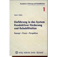 Einführung in das System Konduktiver Förderung und Rehabilitation. Konzept, Praxis, Perspektive - Karin S. Weber