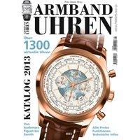 Armbanduhren Katalog 2013: Über 1300 aktuelle Uhren. Von Audemars Piguet bis Zenith. Alle Preise, Funktionen und Technische Infos