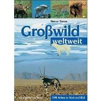 Großwild weltweit: 398 Arten in Wort und Bild - Werner Trense