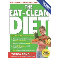 The Eat-Clean Diet: Fast Fat Loss That Lasts Forever! - Tosca Reno