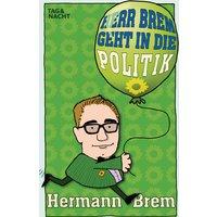 Herr Brem geht in die Politik - Brem, Hermann