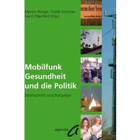 Mobilfunk Gesundheit und die Politik. Streitschrift und Ratgeber - Runge, M.