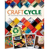 Craftcycle: 100+ Eco-Friendly Projects and Ideas for Everyday Living - Boyd, Heidi