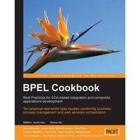BPEL Cookbook: Best Practices for SOA-based integration and composite applications development: Ten practical real-world case studies combining ... management and web services orchestration - Cardella, Michael
