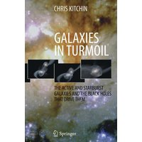 Galaxies in Turmoil: The Active and Starburst Galaxies and the Black Holes That Drive Them  - C. R. Kitchin