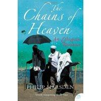 The Chains of Heaven: An Ethiopian Romance - Philip Marsden