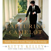 Capturing Camelot: Stanley Tretick's Iconic Images of the Kennedys - Kitty Kelley