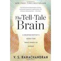 The Tell-Tale Brain: A Neuroscientist's Quest for What Makes Us Human - V. S. Ramachandran