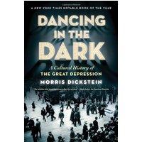 Dancing in the Dark: A Cultural History of the Great Depression - Morris Dickstein