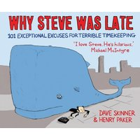 Why Steve Was Late: 101 Exceptional Excuses for Terrible Timekeeping - Dave Skinner