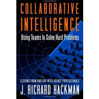 Collaborative Intelligence: Using Teams to Solve Hard Problems - Richard J. Hackman