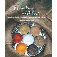 From Mom with Love...: Complete Guide to Indian Cooking and Entertaining - Pushpa Bhargava
