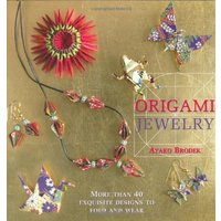 Origami Jewelry: More Than 40 Exquisite s to Fold and Wear - Ayako Brodek