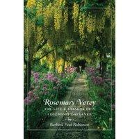 Rosemary Verey: The Life & Lessons of a Legendary Gardener - Barbara Paul Robinson
